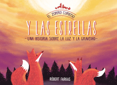 El zorro curioso y las estrellas: Una historia sobre la luz y la gravedad / The Curious Fox and the Stars: A Story About Light and Gravity by ROBERT FARKAS