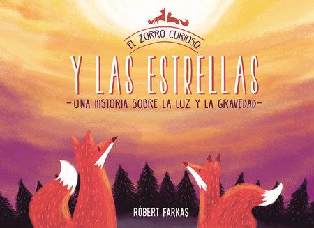 El zorro curioso y las estrellas: Una historia sobre la luz y la gravedad / The Curious Fox and the Stars: A Story About Light and Gravity by Robert Farkas
