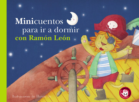 Minicuentos para ir a dormir con Ramón León / Mini-stories for Bedtime with Ramon the Lion by Blanca Bk