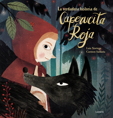 La verdadera historia de la Caperucita Roja / The True Story of Little Red Riding Hood by Luis Noriega
