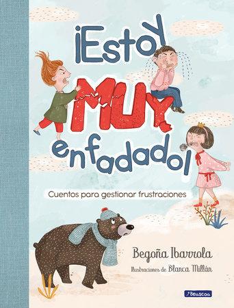 ¡Estoy muy enfadado!: Cuentos para gestionar frustraciones / I'm Really Mad! Stories to manage frustration by Begoña Ibarrola