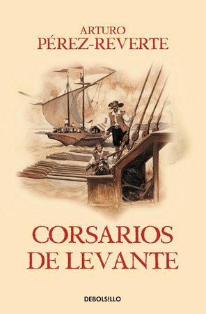 Corsarios de Levante / Pirates of the Levant (Captain Alatriste Series, Book 6)