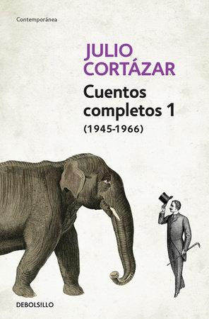 Cuentos Completos 1 (1945-1966). Julio Cortazar / Complete Short Stories, Book 1 , (1945-1966) Julio Cortazar by Julio Cortazar