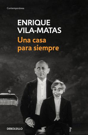 Una casa para siempre / A Home Forever by Enrique Vila-Matas