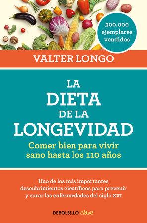 La dieta de la longevidad: Comer bien para vivir sano hasta los 110 años / The Longevity Diet by Valter Longo