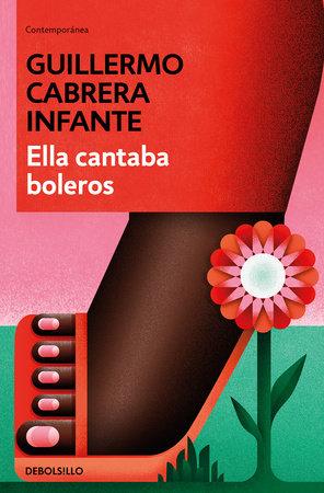 Ella cantaba boleros / She Sang Boleros by GUILLERMO CABRERA INFANTE