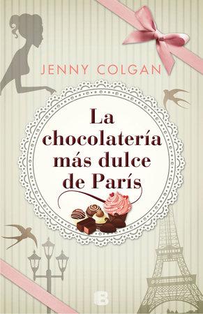 La chocolateria mas dulce de paris  /  The Loveliest Chocolate Shop in Paris by Jenny Colgan