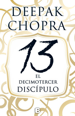 13 El decimotercer discipulo  /  The 13th Disciple by Deepak Chopra, M.D.