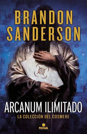 Arcanun Ilimitado/ Arcanum Unbounded by Brandon Sanderson