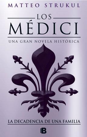 Los Médici IV. La decadencia de una familia / The Medici. The Decline of a Family by Matteo Strukul