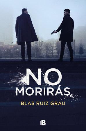 No morirás / You Will Not Die by Blas Ruiz Grau