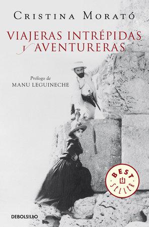 Viajeras intrépidas y aventureras / Intrepid, Adventurous Travelers by Cristina Morató