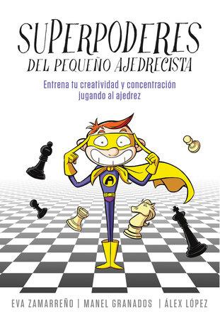 Superpoderes del pequeño ajedrecista / Little Chessplayer's Superpowers by Eva Zamarreno and Alex Lopez