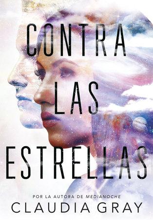Contra las estrellas / Defy the Stars by Claudia Gray