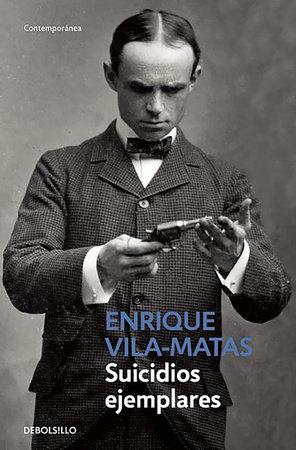 Suicidios ejemplares / Model Suicides by Enrique Vila-Matas