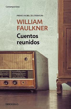 Cuentos reunidos / Collected Stories of William Faulkner by William Faulkner