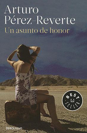 Un asunto de honor / A Matter of Honor by Arturo Pérez-Reverte