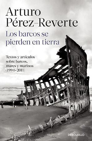 Los barcos se pierden en tierra / Ships are Lost Ashore by Arturo Pérez-Reverte