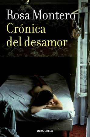 Crónica del desamor / Absent Love: A Chronicle by Rosa Montero