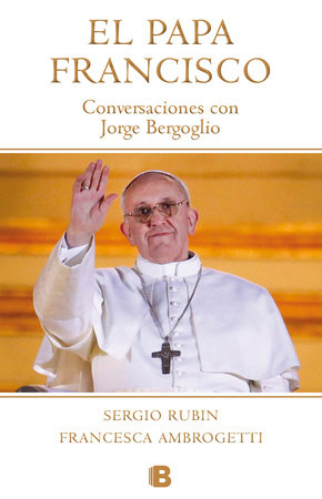 El Papa Francisco / Pope Francis by Sergio Rubin and Francesca Ambrogetti