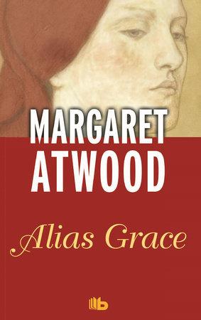 Alias Grace/ Alias Grace by Margaret Eleanor Atwood