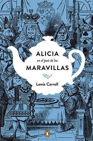 Alicia en el país de las maravillas. Edicion conmemorativa  / Alice's Adventures  in Wonderland by Lewis Carroll