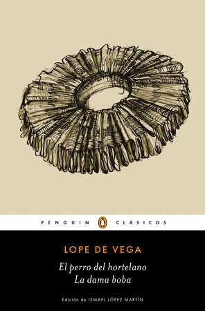 El perro del hortelano / La dama boba /The Gardener's Dog / The Silly Lady by Lope De Vega