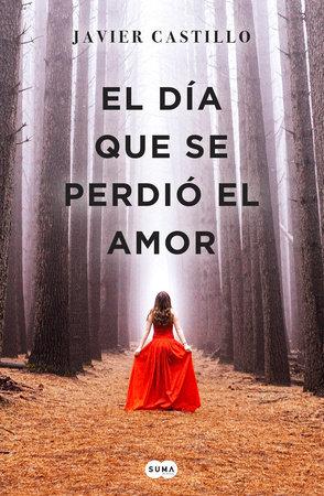 El día que se perdió el amor / The Day Love Was Lost by Javier Castillo