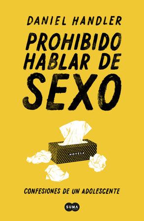 Prohibido hablar de sexo. Confesiones de un adolescente / All the Dirty Parts by Daniel Handler
