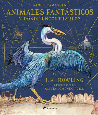 Animales fantásticos y dónde encontrarlos. Edición ilustrada / Fantastic Beasts and Where to Find Them: The Illustrated Edition by J.K. Rowling
