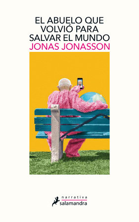 El abuelo que volvio para salvar al mundo / The Accidental Further Adventures of the Hundred-Year-Old Man by Jonas Jonasson