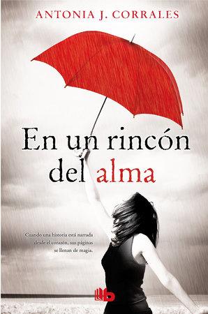 En un rincón del alma / Deep in my Soul by Antonia J. Corrales