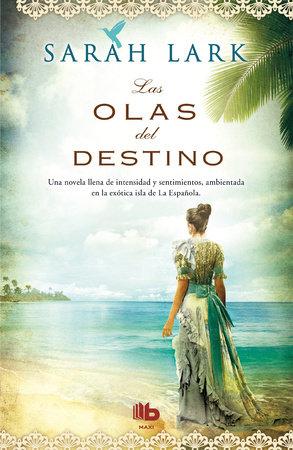 Las olas del destino / Waves of Destiny by Sarah Lark