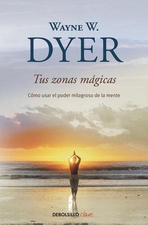 Tus zonas mágicas by Wayne W. Dyer