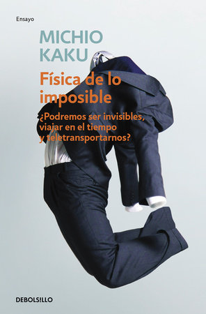 Física de lo imposible / Physics of the Impossible by Michio Kaku