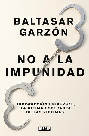 No a la impunidad Jurisdicción Universal, la última esperanza de las victimas / No Impunity by Baltasar Garzon