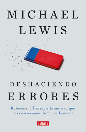 Deshaciendo errores / The Undoing Project: A Friendship That Changed Our Minds by Michael Lewis