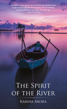 The Spirit of the River by Karina Arora,