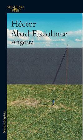 Angosta (Spanish Edition) by Hector Abad Faciolince