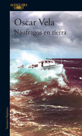 Náufragos en tierra / Shipwrecked on Dry Land by Oscar Vela