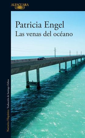 Las venas del océano / The Veins of the Ocean by Patricia Engel