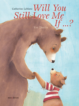 Will You Still Love Me, If . . . ? by Catherine Leblanc