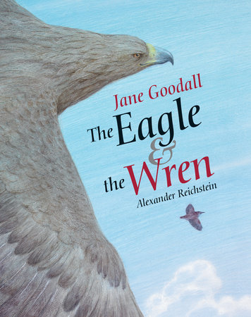 The Eagle & the Wren by Jane Goodall
