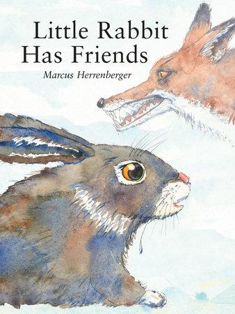 Little Rabbit Has Friends by Marcus Herrenberger